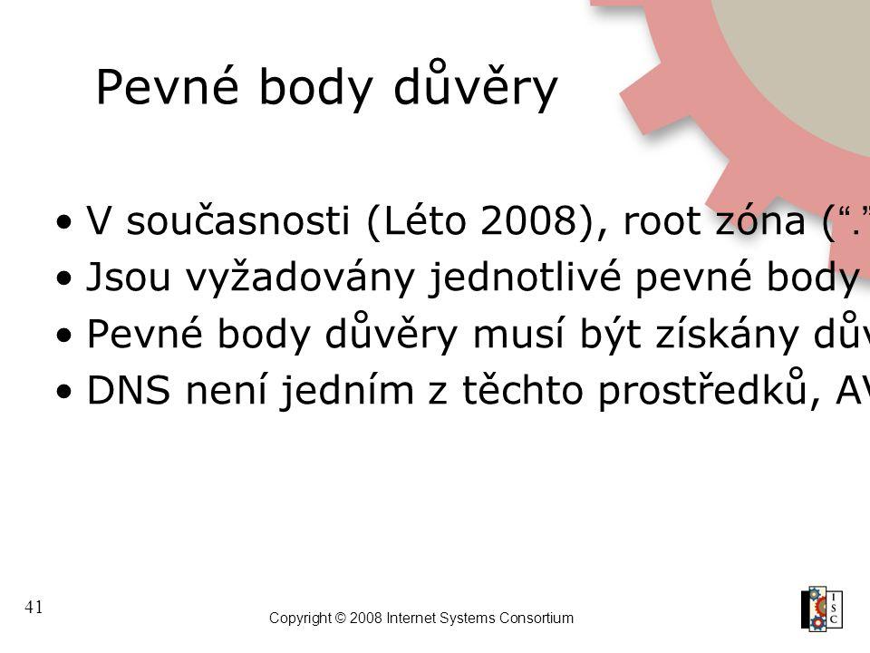 """41 Copyright © 2008 Internet Systems Consortium Pevné body důvěry V současnosti (Léto 2008), root zóna ( """"."""" ) není podepsána Jsou vyžadovány jednotli"""