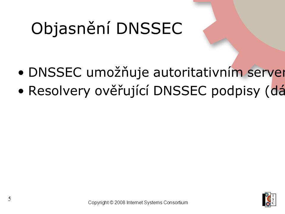 """5 Copyright © 2008 Internet Systems Consortium Objasnění DNSSEC DNSSEC umožňuje autoritativním serverům poskytovat k """"standardním"""" DNS datům navíc dig"""