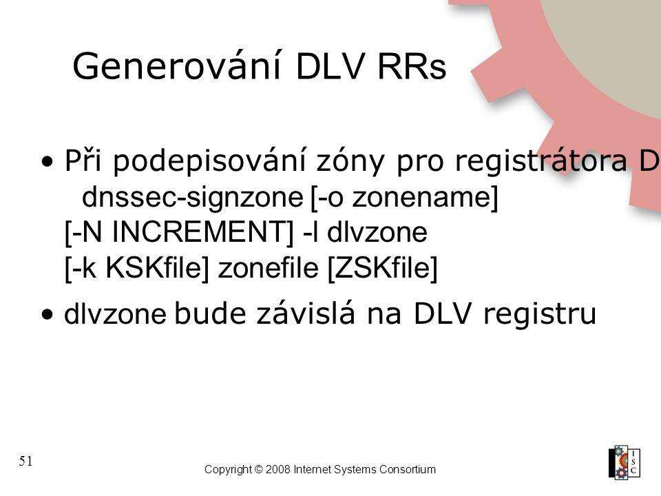 """51 Copyright © 2008 Internet Systems Consortium Generování DLV RRs Při podepisování zóny pro registrátora DLV přidejte přepínač """" ‑ l"""" (malé L) k dnss"""