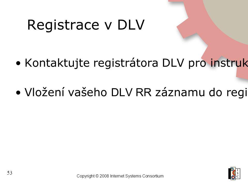 53 Copyright © 2008 Internet Systems Consortium Registrace v DLV Kontaktujte registrátora DLV pro instrukce jak prokázat vlastnictví zóny a platnost D