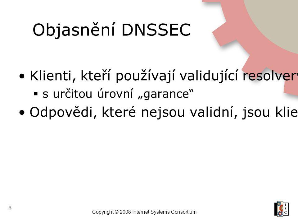 """6 Copyright © 2008 Internet Systems Consortium Objasnění DNSSEC Klienti, kteří používají validující resolvery, získávají garantovaná """"správná"""" data """