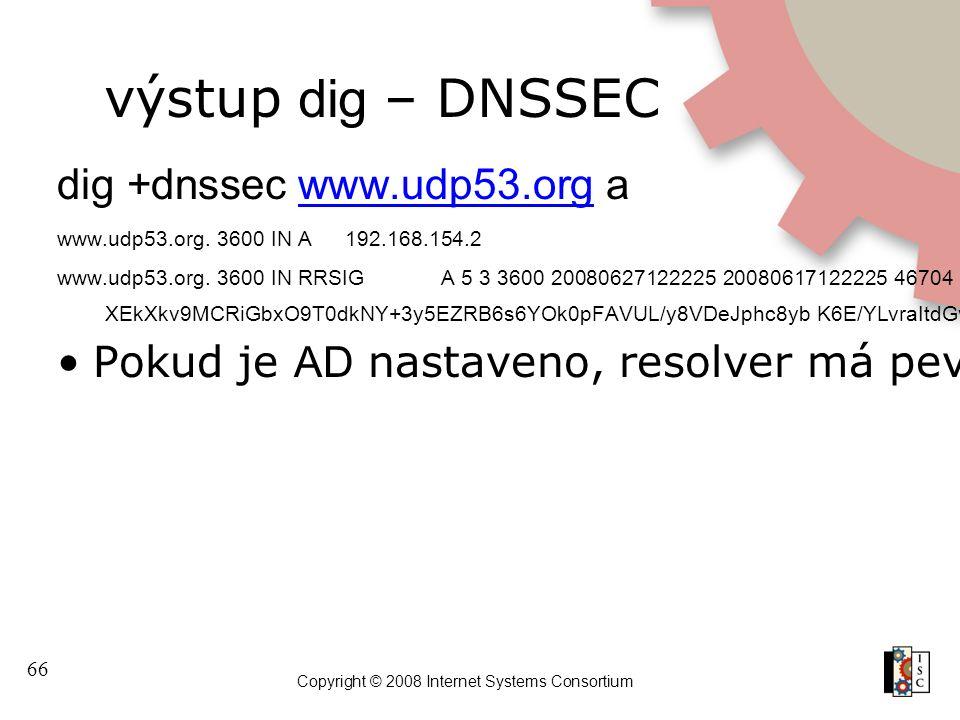 66 Copyright © 2008 Internet Systems Consortium výstup dig – DNSSEC dig +dnssec www.udp53.org awww.udp53.org www.udp53.org. 3600 IN A192.168.154.2 www