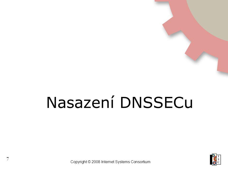 7 Copyright © 2008 Internet Systems Consortium Nasazení DNSSECu