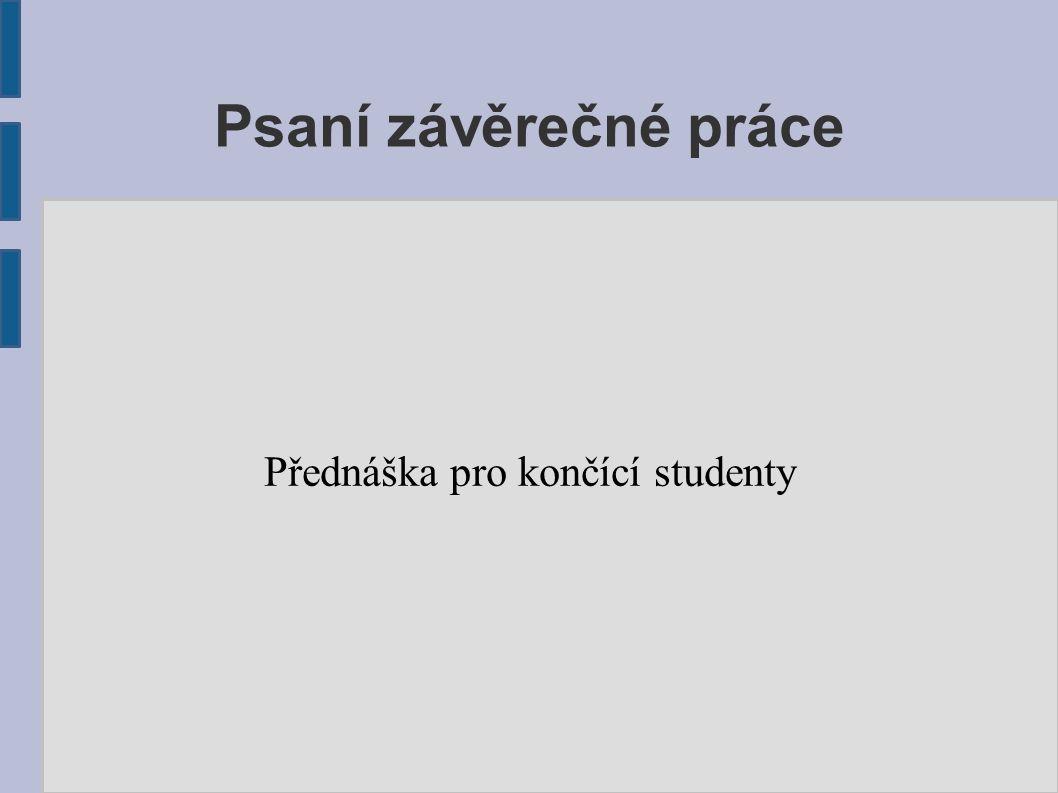 Psaní závěrečné práce Přednáška pro končící studenty