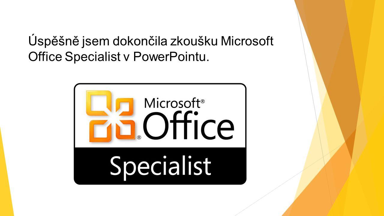 Úspěšně jsem dokončila zkoušku Microsoft Office Specialist v PowerPointu.