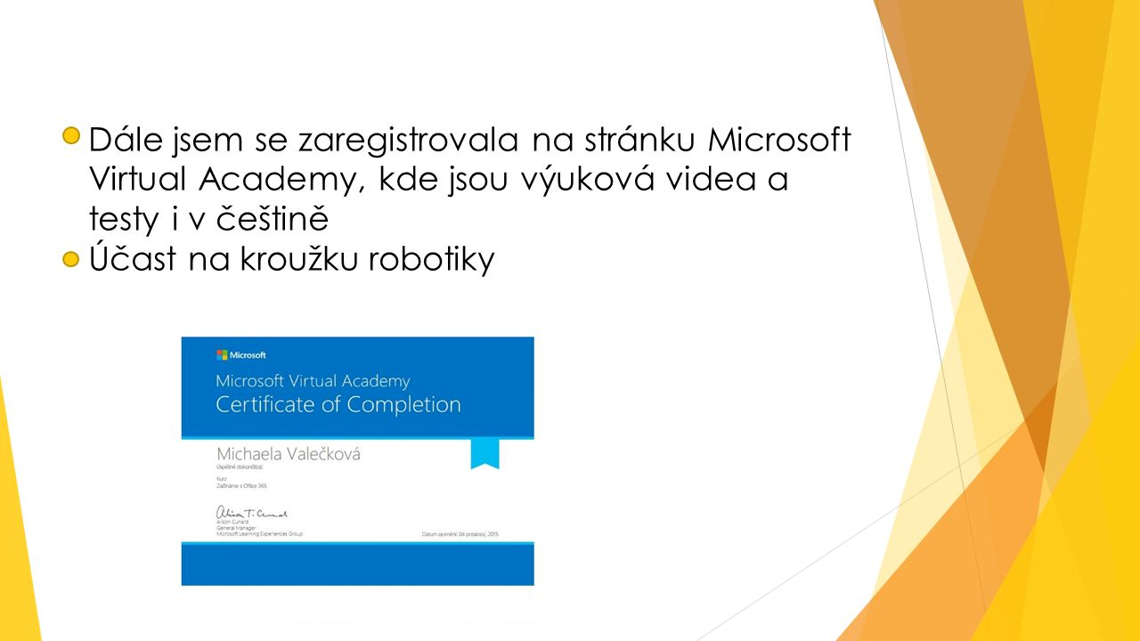 Dále jsem se zaregistrovala na stránku Microsoft Virtual Academy, kde jsou výuková videa a testy i v češtině Účast na kroužku robotiky
