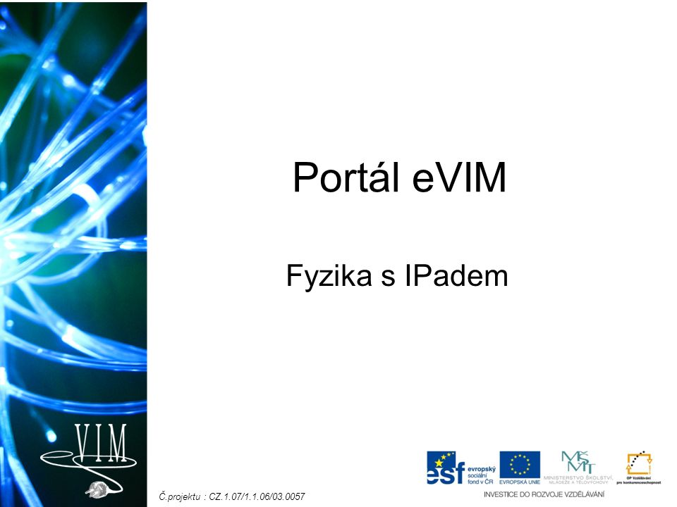 Č.projektu : CZ.1.07/1.1.06/03.0057 Portál eVIM Fyzika s IPadem