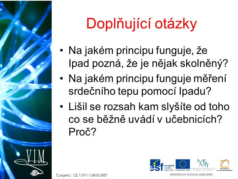 Č.projektu : CZ.1.07/1.1.06/03.0057 Doplňující otázky Na jakém principu funguje, že Ipad pozná, že je nějak skolněný.