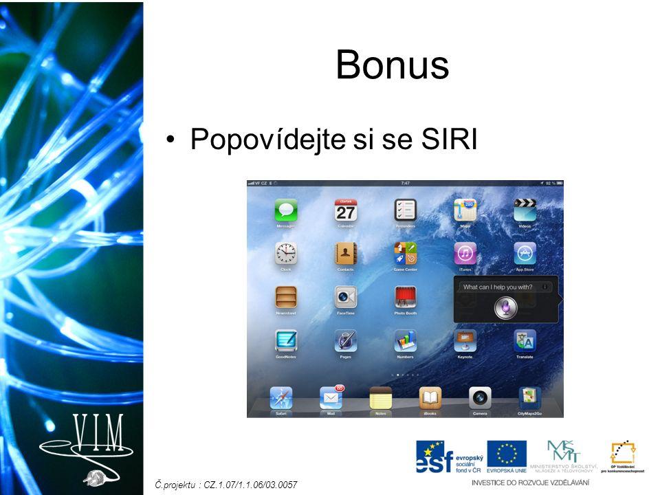 Č.projektu : CZ.1.07/1.1.06/03.0057 Bonus Popovídejte si se SIRI