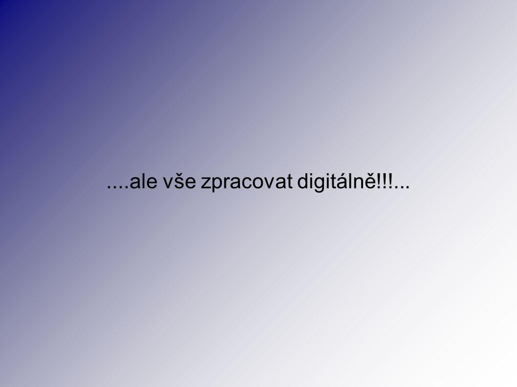 ....ale vše zpracovat digitálně!!!...