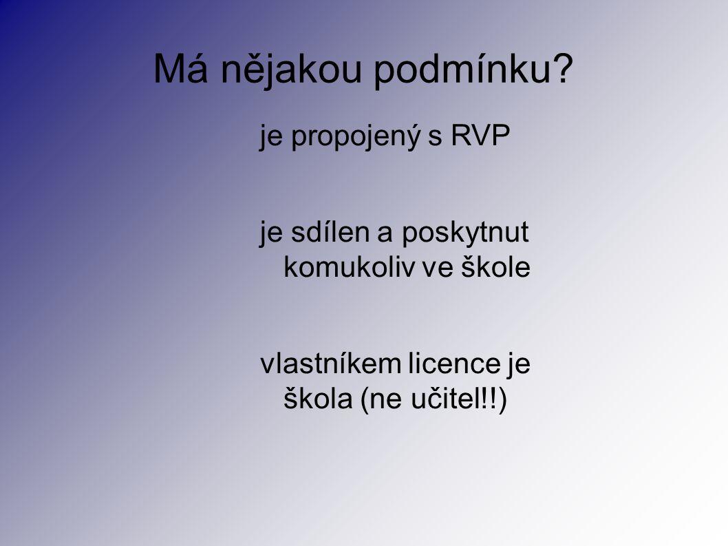 Má nějakou podmínku? je propojený s RVP je sdílen a poskytnut komukoliv ve škole vlastníkem licence je škola (ne učitel!!)