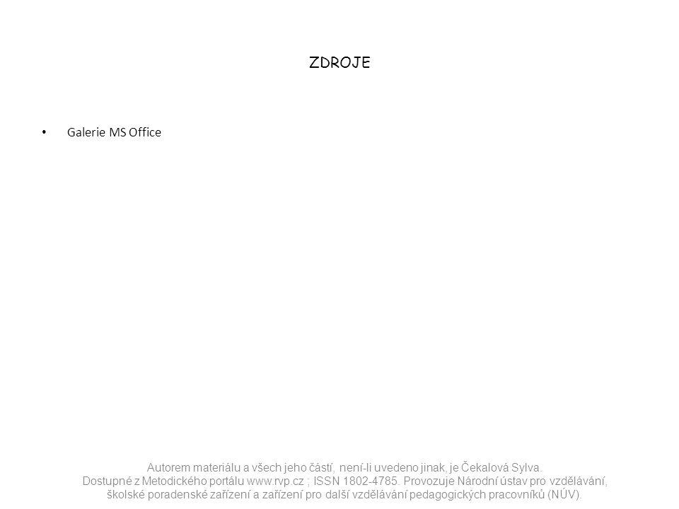 ZDROJE Galerie MS Office Autorem materiálu a všech jeho částí, není-li uvedeno jinak, je Čekalová Sylva.