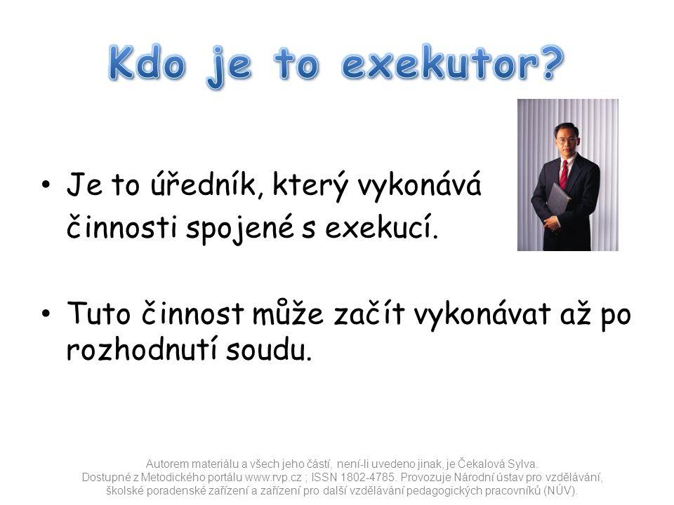 Je to úředník, který vykonává činnosti spojené s exekucí.