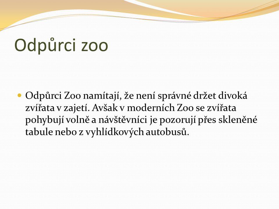Odpůrci zoo Odpůrci Zoo namítají, že není správné držet divoká zvířata v zajetí. Avšak v moderních Zoo se zvířata pohybují volně a návštěvníci je pozo