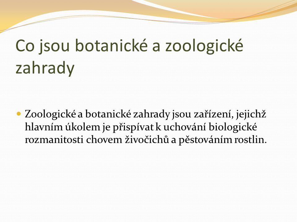 Co jsou botanické a zoologické zahrady Zoologické a botanické zahrady jsou zařízení, jejichž hlavním úkolem je přispívat k uchování biologické rozmani