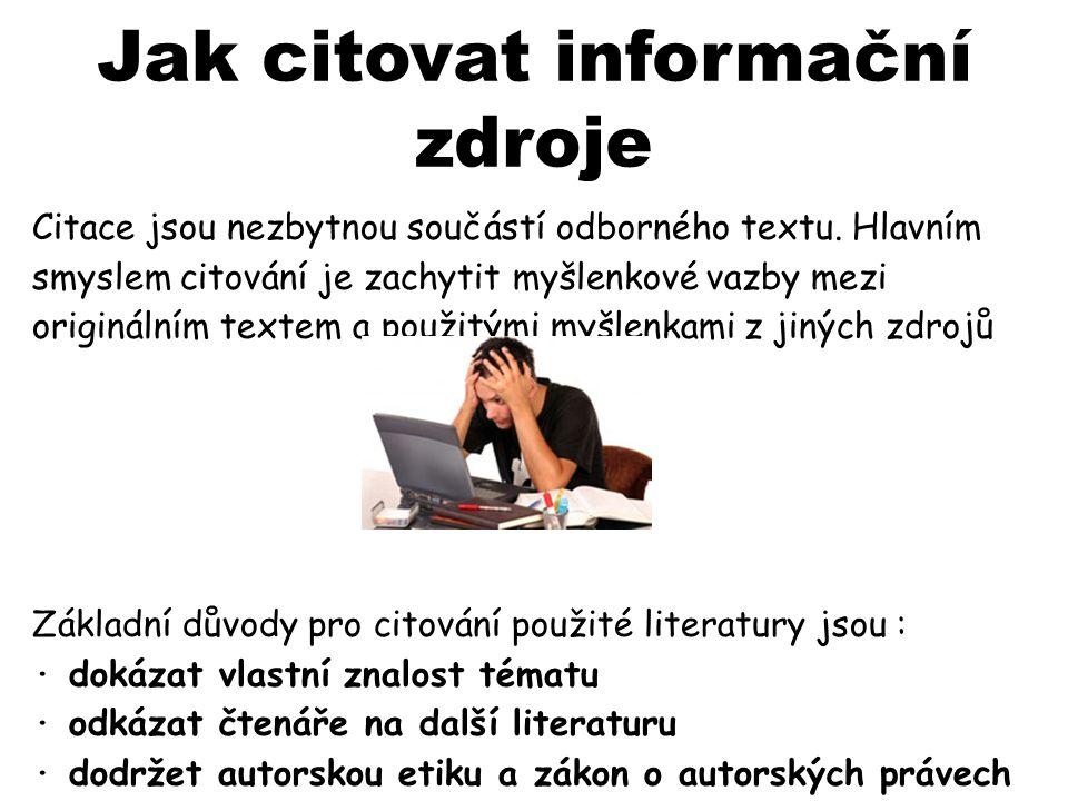 Obecná pravidla přehlednost a jednotnost - citační normy ISO 690 nabízejí více způsobů citace, je však důležité držet se jedné varianty v rámci jedné práce úplnost – čím více údajů, tím lepší citace z primárních pramenů - citovat materiál, který jsme použili, nekopírovat citaci někoho jiného pravopisné normy pro daný jazyk – literaturu v cizím jazyce nepřekládáme do českého jazyka