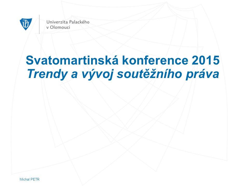 Svatomartinská konference 2015 Trendy a vývoj soutěžního práva Michal PETR
