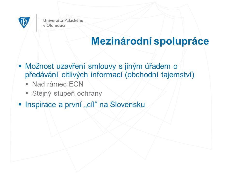 """Mezinárodní spolupráce  Možnost uzavření smlouvy s jiným úřadem o předávání citlivých informací (obchodní tajemství)  Nad rámec ECN  Stejný stupeň ochrany  Inspirace a první """"cíl na Slovensku"""