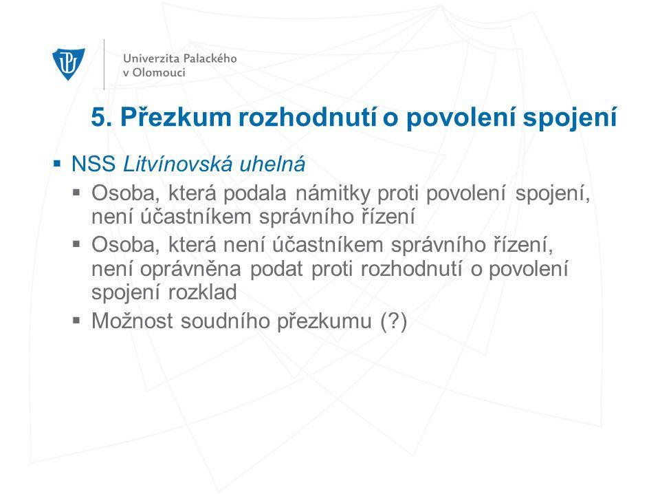 5. Přezkum rozhodnutí o povolení spojení  NSS Litvínovská uhelná  Osoba, která podala námitky proti povolení spojení, není účastníkem správního říze