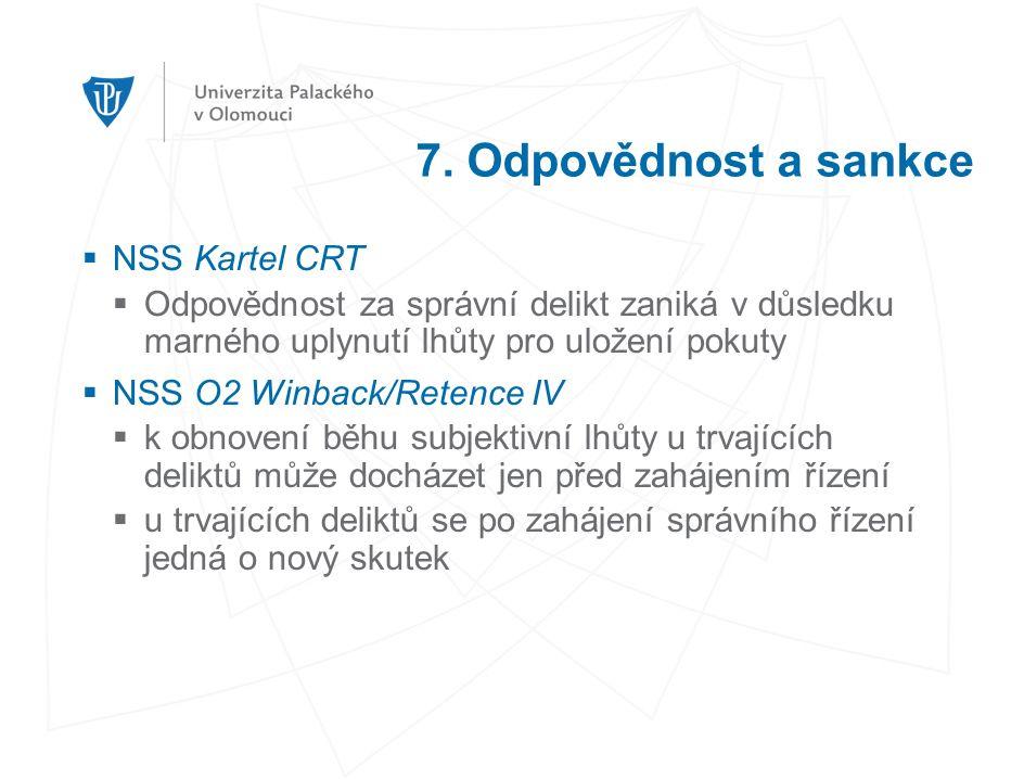 7. Odpovědnost a sankce  NSS Kartel CRT  Odpovědnost za správní delikt zaniká v důsledku marného uplynutí lhůty pro uložení pokuty  NSS O2 Winback/