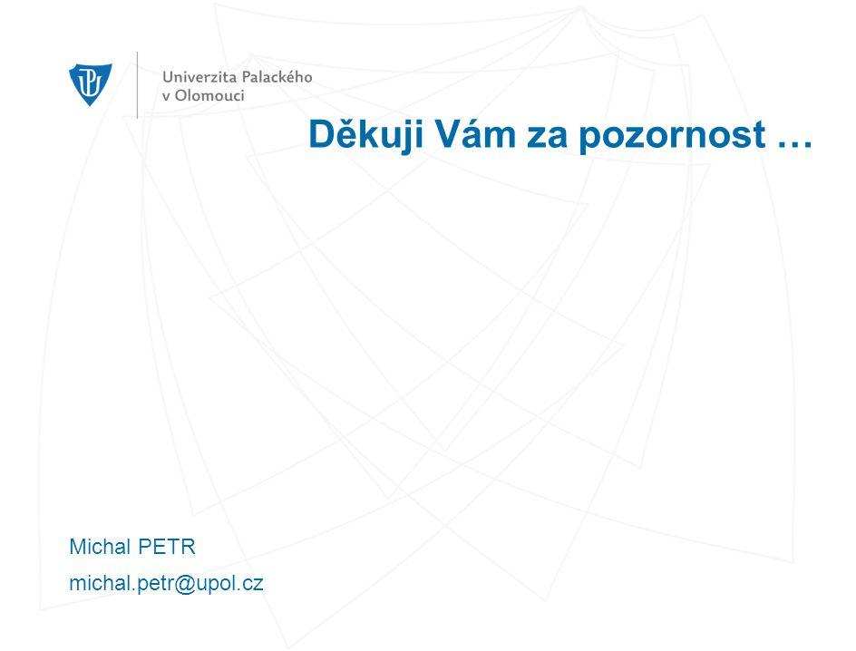 Děkuji Vám za pozornost … Michal PETR michal.petr@upol.cz