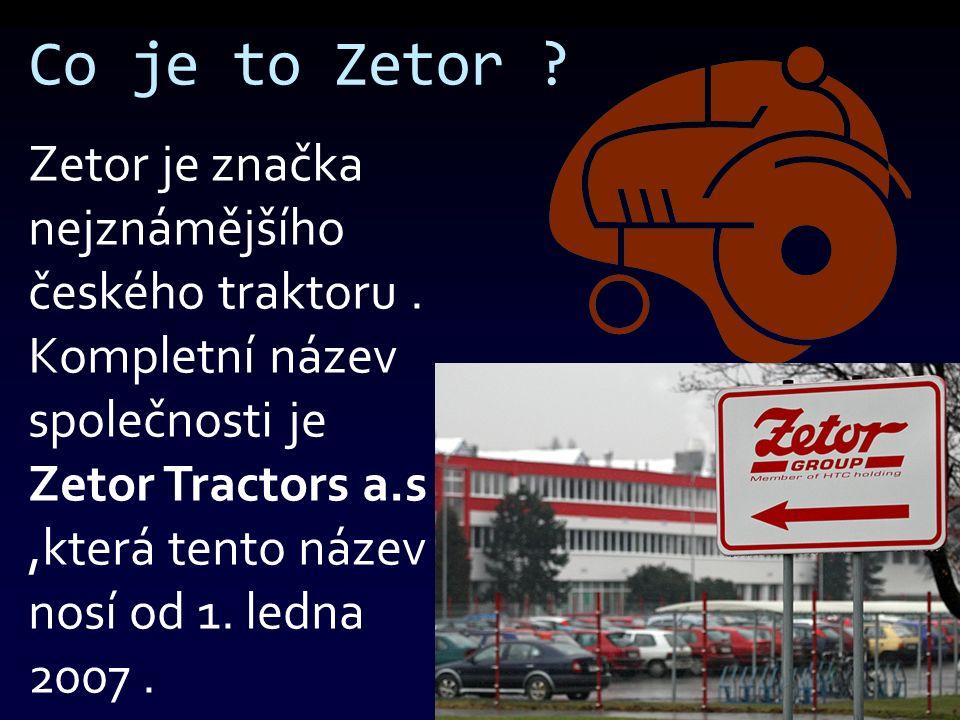 Co je to Zetor . Zetor je značka nejznámějšího českého traktoru.