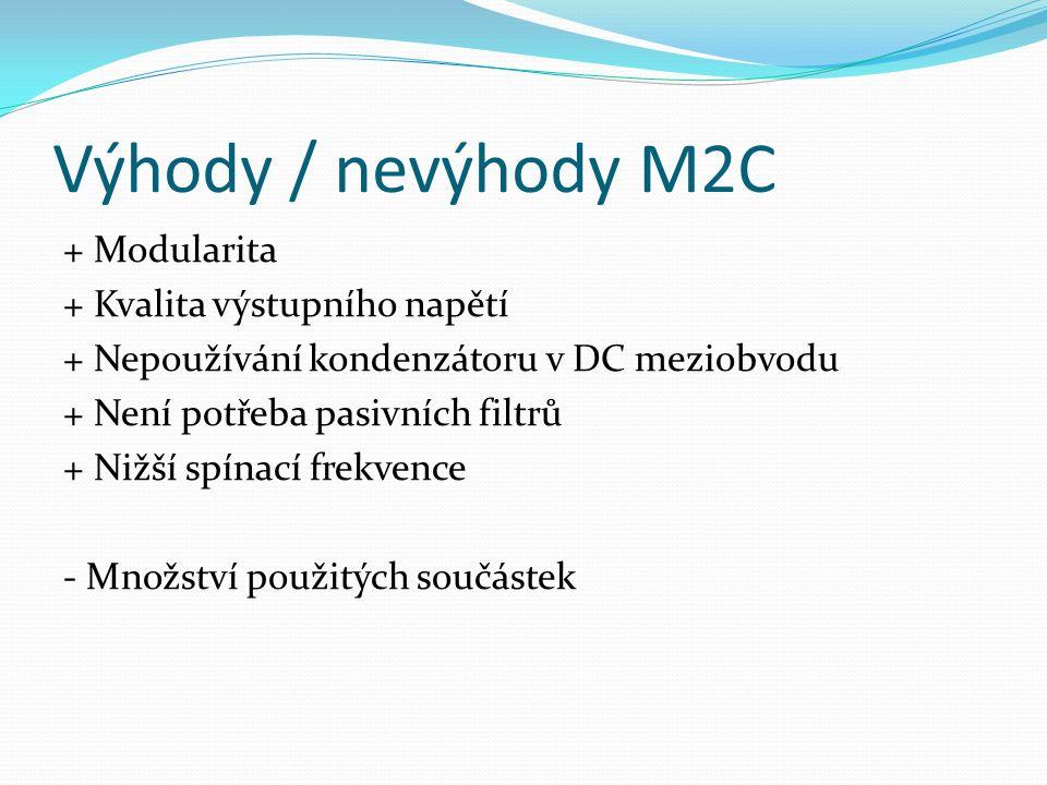 Výhody / nevýhody M2C + Modularita + Kvalita výstupního napětí + Nepoužívání kondenzátoru v DC meziobvodu + Není potřeba pasivních filtrů + Nižší spínací frekvence - Množství použitých součástek