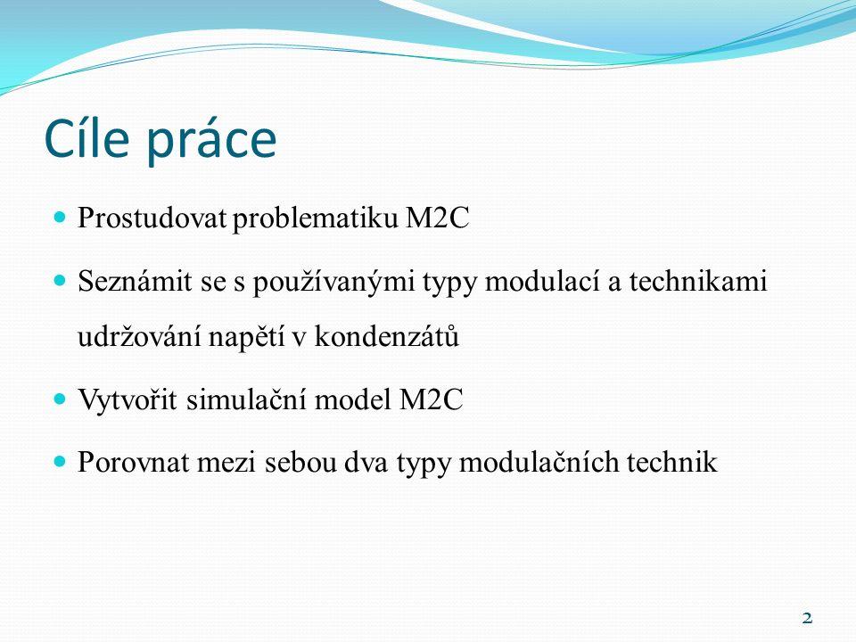 Cíle práce Prostudovat problematiku M2C Seznámit se s používanými typy modulací a technikami udržování napětí v kondenzátů Vytvořit simulační model M2C Porovnat mezi sebou dva typy modulačních technik 2