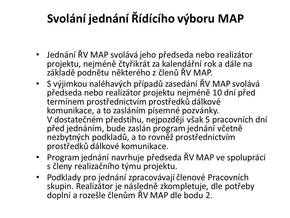 Svolání jednání Řídícího výboru MAP Jednání ŘV MAP svolává jeho předseda nebo realizátor projektu, nejméně čtyřikrát za kalendářní rok a dále na základě podnětu některého z členů ŘV MAP.