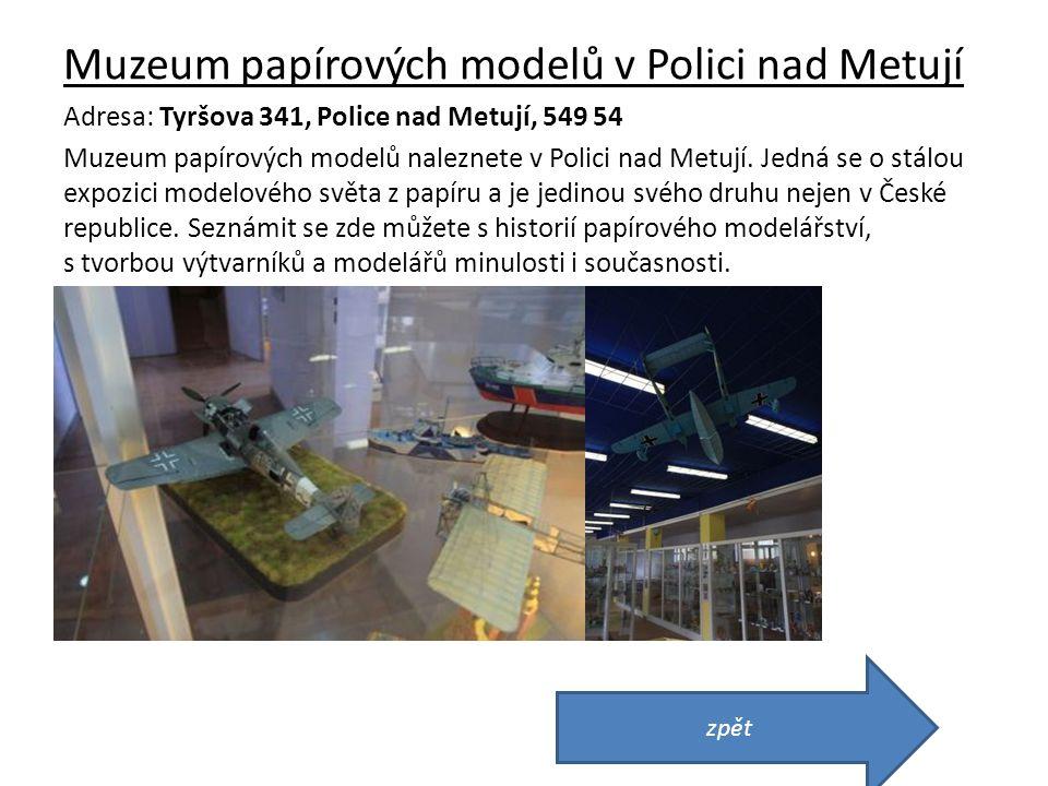 Muzeum papírových modelů v Polici nad Metují Adresa: Tyršova 341, Police nad Metují, 549 54 Muzeum papírových modelů naleznete v Polici nad Metují. Je