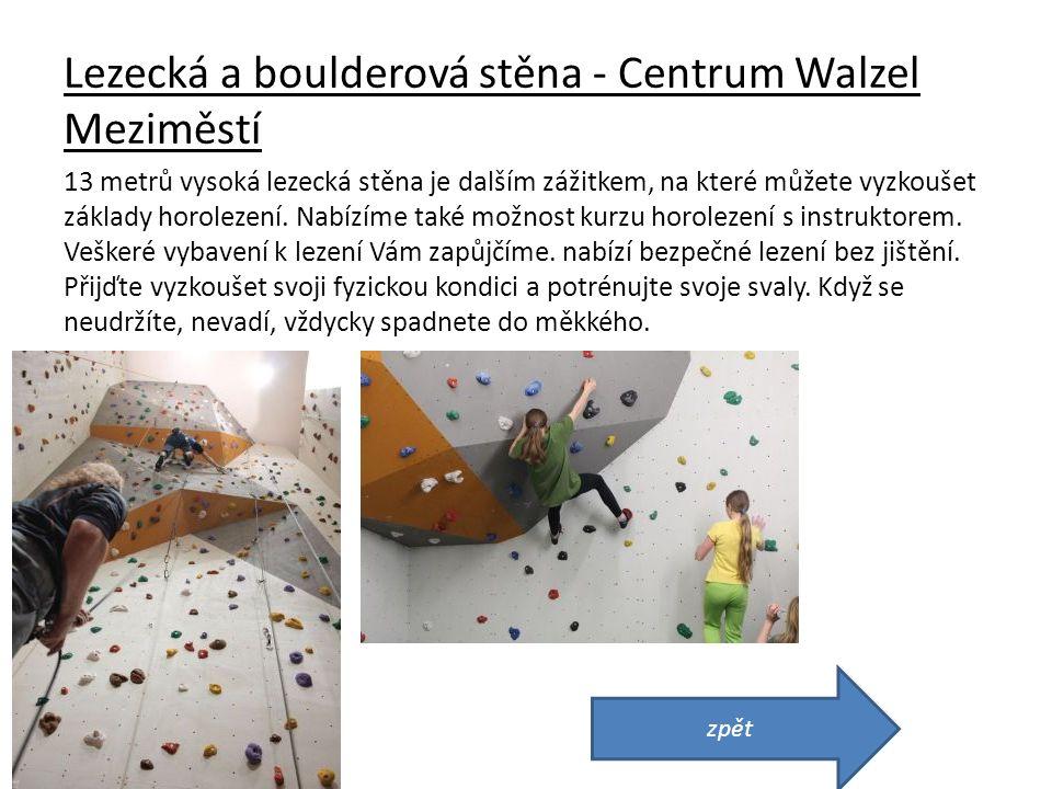 Lezecká a boulderová stěna - Centrum Walzel Meziměstí 13 metrů vysoká lezecká stěna je dalším zážitkem, na které můžete vyzkoušet základy horolezení.