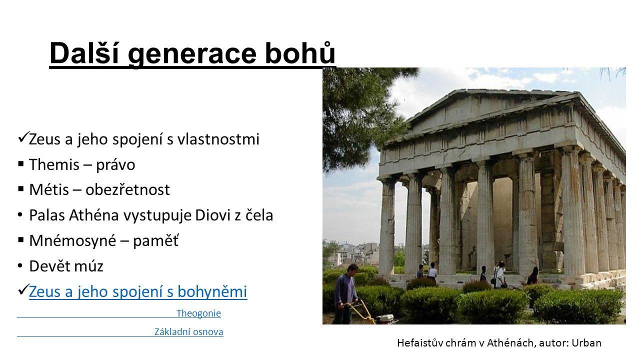 Další generace bohů Zeus a jeho spojení s vlastnostmi  Themis – právo  Métis – obezřetnost Palas Athéna vystupuje Diovi z čela  Mnémosyné – paměť Devět múz Zeus a jeho spojení s bohyněmi Theogonie Základní osnova Hefaistův chrám v Athénách, autor: Urban