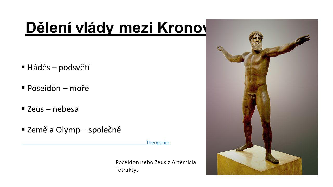 Dělení vlády mezi Kronovci  Hádés – podsvětí  Poseidón – moře  Zeus – nebesa  Země a Olymp – společně Theogonie Poseidon nebo Zeus z Artemisia Tet