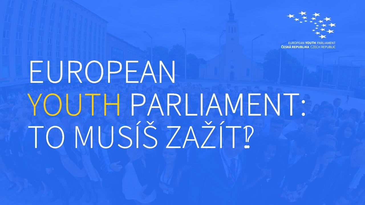 EUROPEAN YOUTH PARLIAMENT: TO MUSÍŠ ZAŽÍT. EUROPEAN YOUTH PARLIAMENT: TO MUSÍŠ ZAŽÍT.