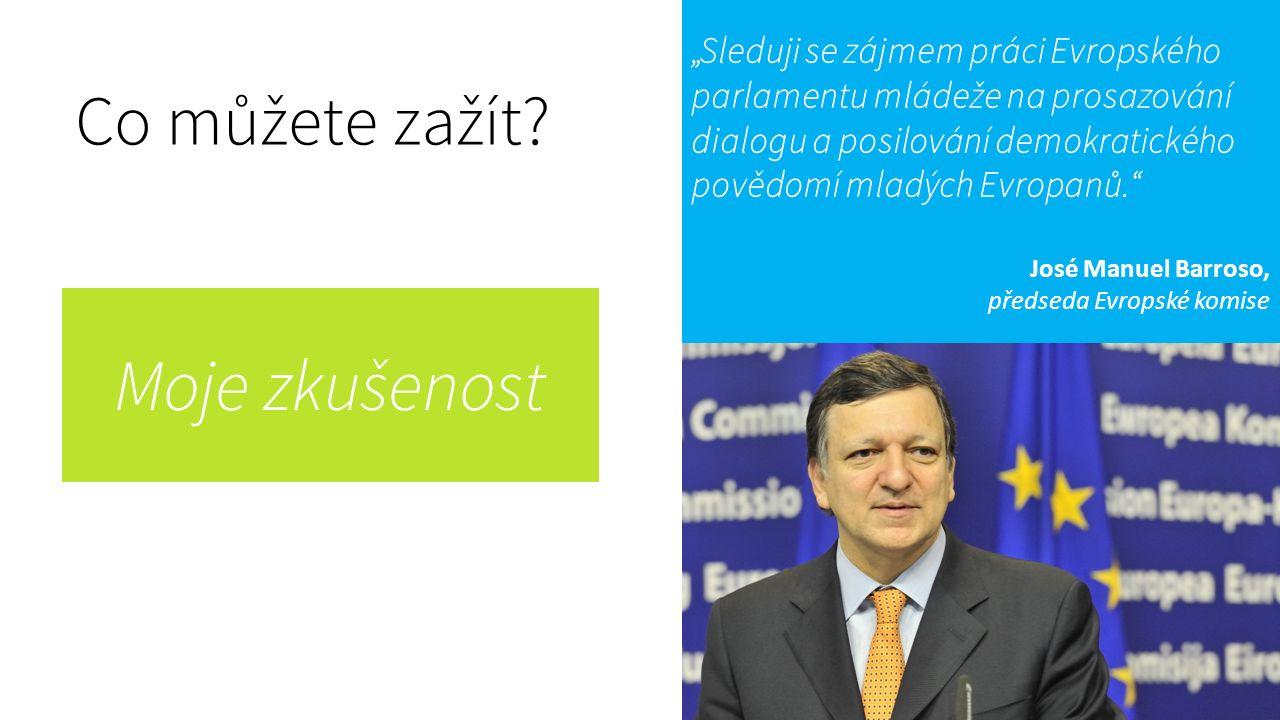 """""""Sleduji se zájmem práci Evropského parlamentu mládeže na prosazování dialogu a posilování demokratického povědomí mladých Evropanů. José Manuel Barroso, předseda Evropské komise Co můžete zažít."""