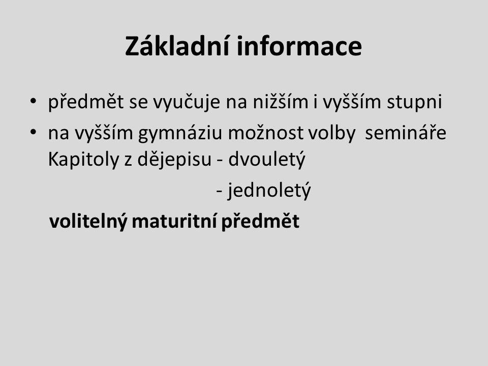 Obsah učiva nižší gymnázium Prima pravěk, starověk Sekunda středověk, raný novověk Tercie novověk do počátku 20.