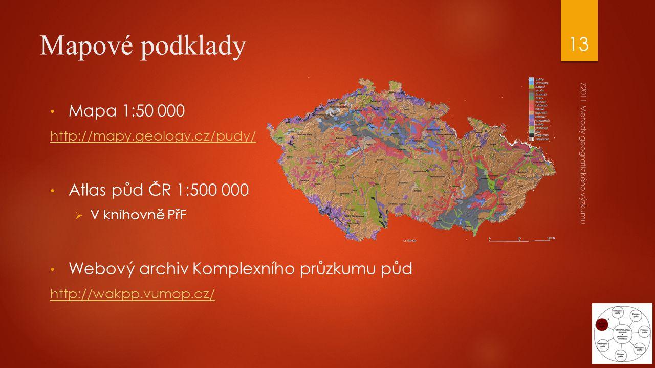 Mapové podklady Mapa 1:50 000 http://mapy.geology.cz/pudy/ Atlas půd ČR 1:500 000  V knihovně PřF Webový archiv Komplexního průzkumu půd http://wakpp