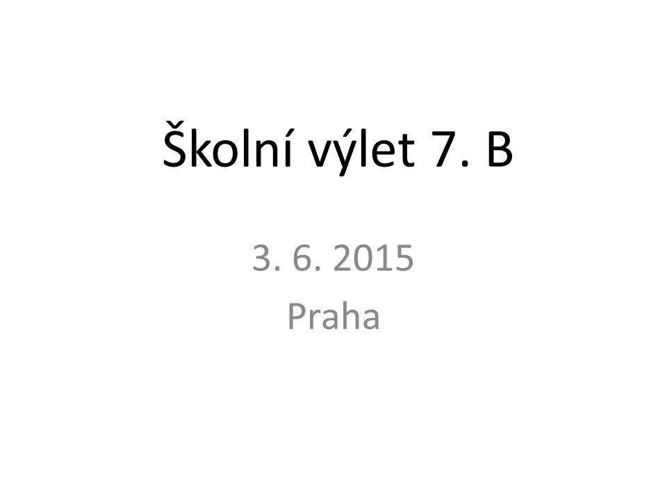 Školní výlet 7. B 3. 6. 2015 Praha