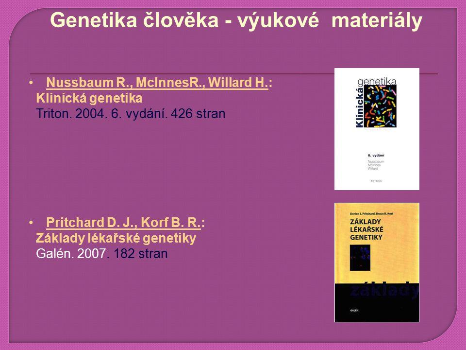 Genetika člověka - výukové materiály Nussbaum R., McInnesR., Willard H.: Klinická genetika Triton.
