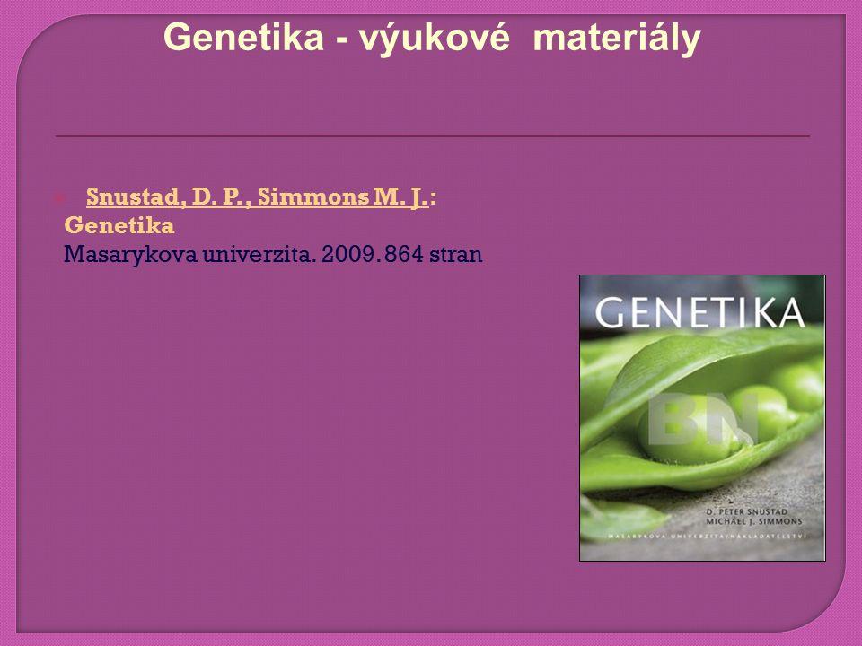  Snustad, D. P., Simmons M. J.: Genetika Masarykova univerzita.