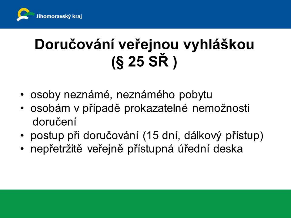 Doručování veřejnou vyhláškou (§ 25 SŘ ) osoby neznámé, neznámého pobytu osobám v případě prokazatelné nemožnosti doručení postup při doručování (15 dní, dálkový přístup) nepřetržitě veřejně přístupná úřední deska