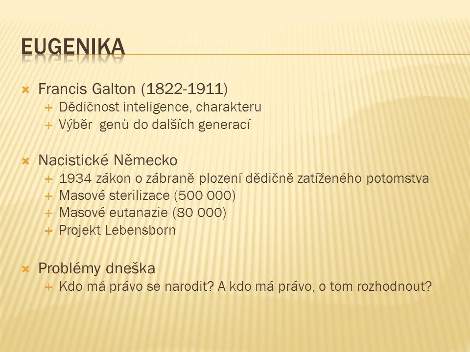  Francis Galton (1822-1911)  Dědičnost inteligence, charakteru  Výběr genů do dalších generací  Nacistické Německo  1934 zákon o zábraně plození