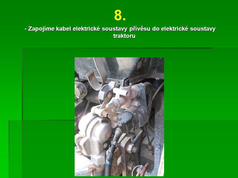 8. - Zapojíme kabel elektrické soustavy přívěsu do elektrické soustavy traktoru