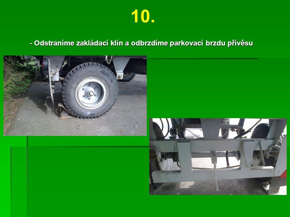 10. - Odstraníme zakládací klín a odbrzdíme parkovací brzdu přívěsu