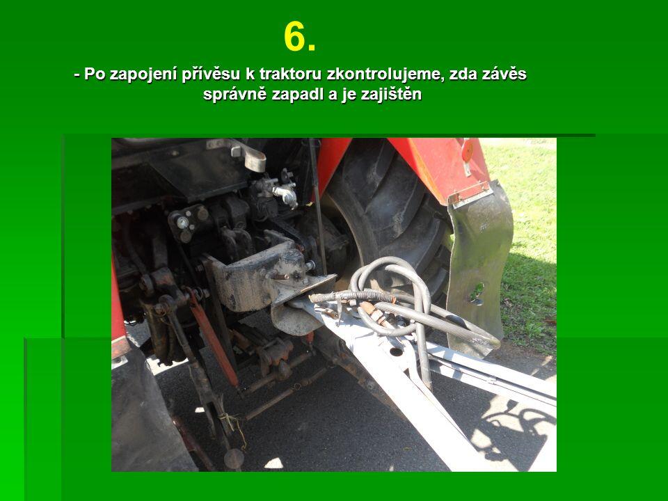 6. - Po zapojení přívěsu k traktoru zkontrolujeme, zda závěs správně zapadl a je zajištěn