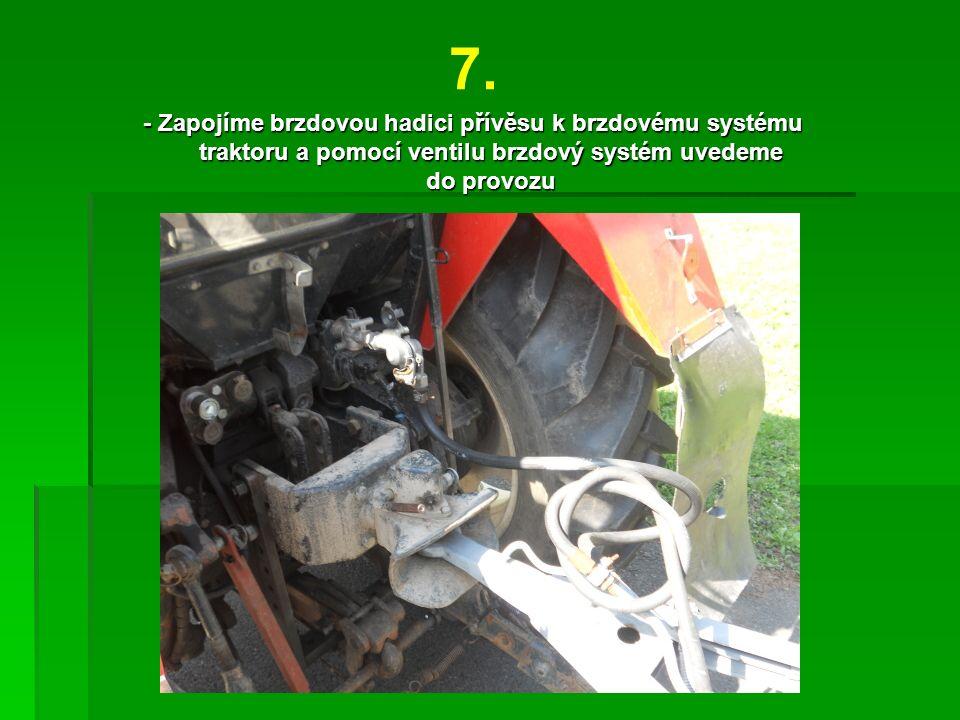 7. - Zapojíme brzdovou hadici přívěsu k brzdovému systému traktoru a pomocí ventilu brzdový systém uvedeme do provozu