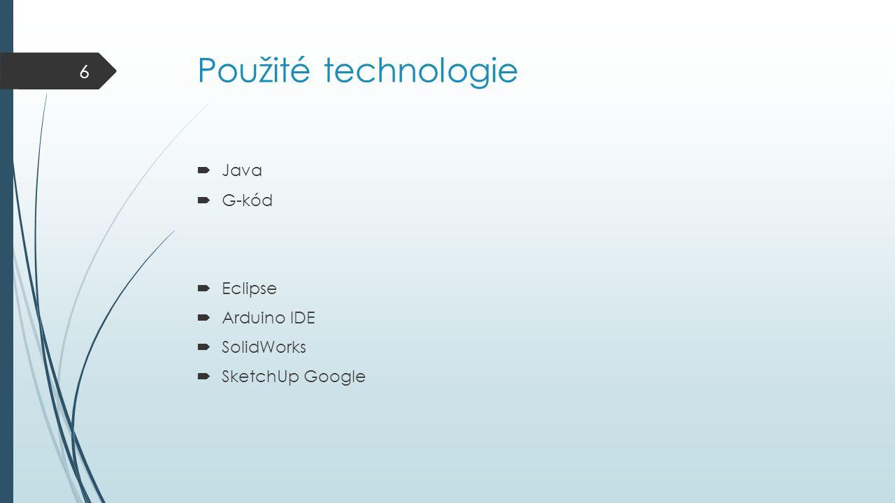 Použité technologie  Java  G-kód  Eclipse  Arduino IDE  SolidWorks  SketchUp Google 6