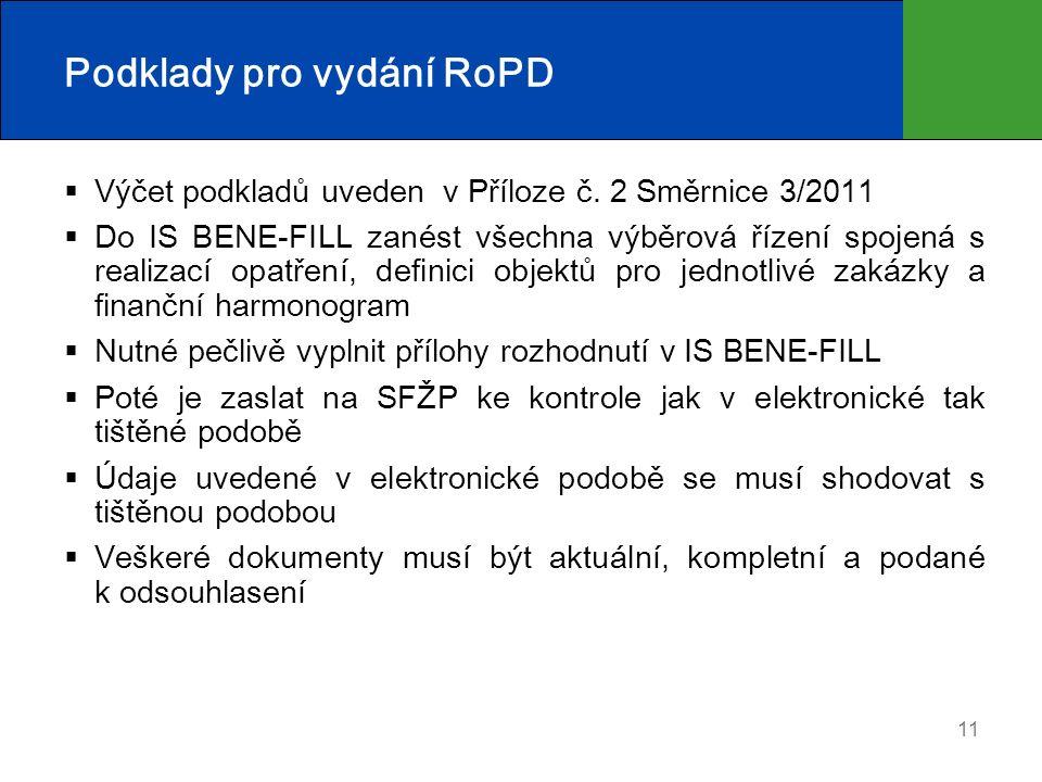 11 Podklady pro vydání RoPD  Výčet podkladů uveden v Příloze č. 2 Směrnice 3/2011  Do IS BENE-FILL zanést všechna výběrová řízení spojená s realizac