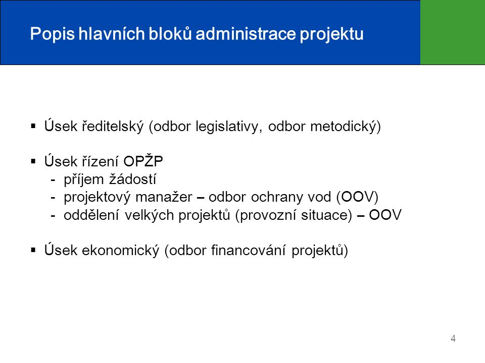 4 Popis hlavních bloků administrace projektu  Úsek ředitelský (odbor legislativy, odbor metodický)  Úsek řízení OPŽP - příjem žádostí - projektový m