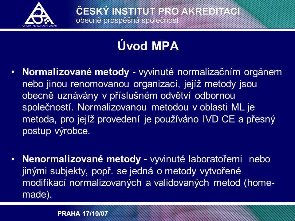 PRAHA 17/10/07 Rozsah použitelnosti Obměna IVD CE vyplývá z normy ISO 15189 – není flexibilitou – ihned po akreditaci dle normy ISO 17025 – TYP1 – po 1 roce souběžná akreditace (ISO 15189 + ISO 17025) – není flexibilitou – ihned po akreditaci při splnění požadavků normy – pracovníci, lab.